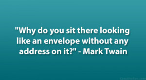"""... looking like an envelope without any address on it?"""" – Mark Twain"""