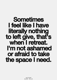 ... can be a better person for others. Im not leaving, i just need space