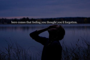 Bad Feeling Quote – Feeling you thought you would have forgotten