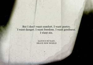 But I don't want comfort. I want poetry. I want danger. I want freedom ...