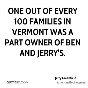 Jerry Greenfield - One out of every 100 families in Vermont was a part ...