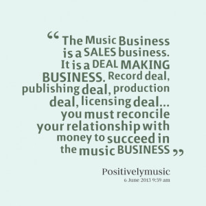 music business is a sales business it is a deal making business record ...
