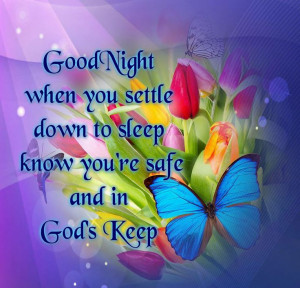 ... Know You're Safe And In God's Keep ! Have A Restful & Blessed Evening