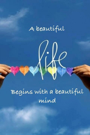 Beautiful Life Begins With A Beautiful Mind….