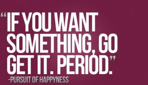 Motivational Quote: If You Want Something Go Get It