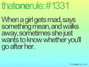 When a girl gets mad, says something mean, and walks away, sometimes ...
