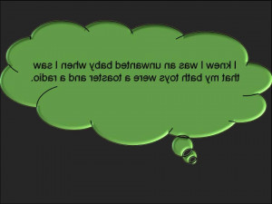Unwanted child toys funny quotes green:Mirror effect