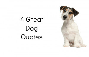 Dog Quotes 4 great dog quotes