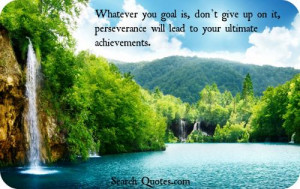 ... Give Up On It Perseverance Will Lead To Your Ultimate Achievements