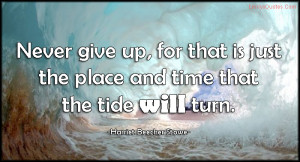 EmilysQuotes.Com-never-give-up-place-time-tide-turn-inspirational ...