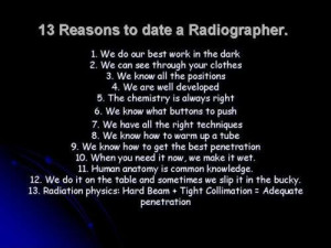 Reasons to date a Radiographer :)