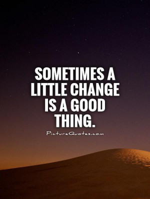 Change Quotes Change Is Good Quotes
