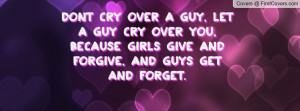 Dont Cry Over A Guy, Let A Guy Cry Over Profile Facebook Covers