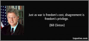 Just as war is freedom's cost, disagreement is freedom's privilege ...