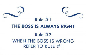 "is only one rule – ""The Boss is Always Right"" or ""The Boss ..."