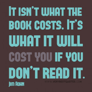 Reading quotes, It isn't what the book costs. It's what it will ...