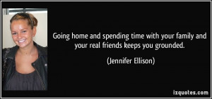 Going home and spending time with your family and your real friends ...
