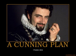 But, you see, I have a cunning plan...