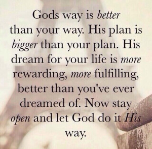 god s way is way better than your own his plan is bigger than your ...