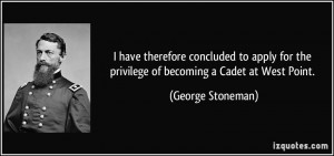 ... for the privilege of becoming a Cadet at West Point. - George Stoneman