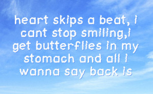 heart skips a beat, i cant stop smiling,i get butterflies in my ...