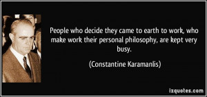 they came to earth to work, who make work their personal philosophy ...