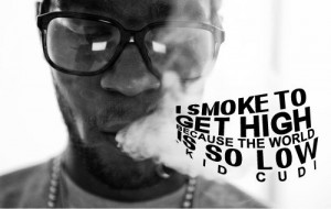 tagged as: kid cudi. quote. weed. high. low. photography. mary jane.