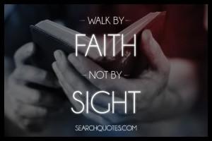Walk By Faith Not By Sight ~ Faith Quote