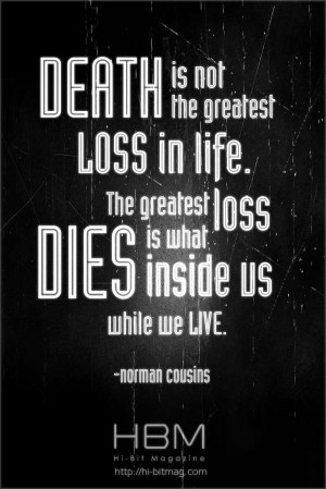 Death is not the greatest loss in life. The greatest loss is what dies ...
