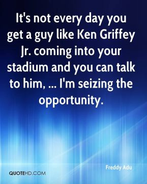 Freddy Adu - It's not every day you get a guy like Ken Griffey Jr ...