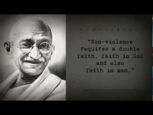 """... double faith, faith in God and also faith in man. """" ~ Mahatma Gandhi"""