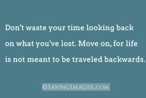 ... back-on-what-youve-lost-move-on-for-life-is-not-mean-to-be-traveled