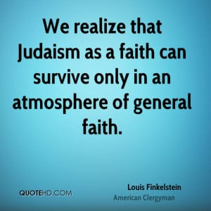 ... Judaism as a faith can survive only in an atmosphere of general faith