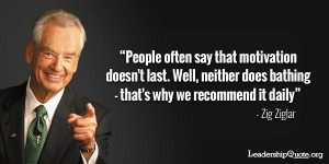Zig Ziglar Quote - People often say that motivation doesn't last. Well ...