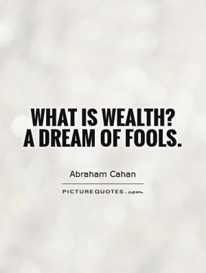 Wealth Quotes Abraham Cahan Quotes