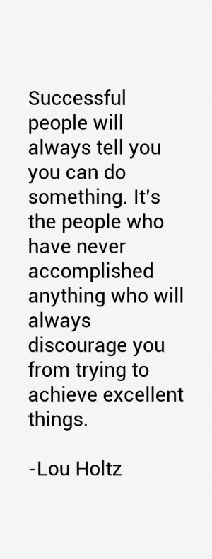 Successful people will always tell you you can do something. It's the ...