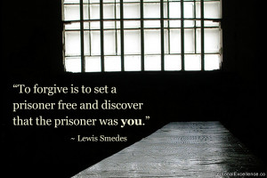 To forgive is to set a prisoner free and discover that the prisoner ...