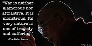 War is neither glamorous nor attractive. It is monstrous. It's very ...