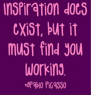 ... exist but it must find you working pablo picasso # quotes # business