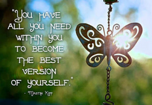 You have all you need within you to become the best version of ...