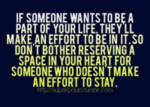If someone wants to be a part of your life, they'll make an effort to ...