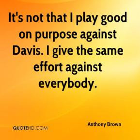 Anthony Brown - It's not that I play good on purpose against Davis. I ...