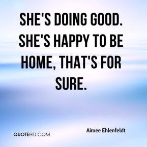 ... - She's doing good. She's happy to be home, that's for sure