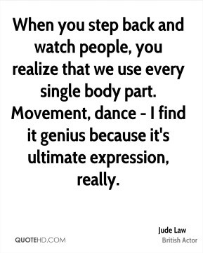 Jude Law - When you step back and watch people, you realize that we ...