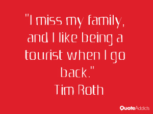 tim roth quotes i miss my family and i like being a tourist when i go ...