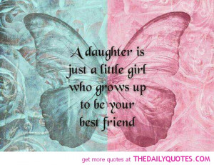 "... Just A Little Girl Who Grows Up To Be Your Friend "" ~ Mother Quote"