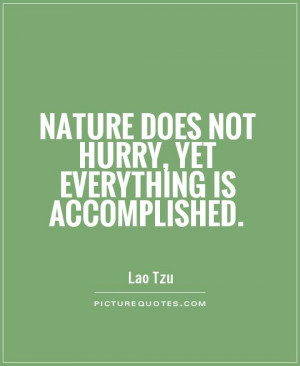 Nature does not hurry, yet everything is accomplished Picture Quote #1