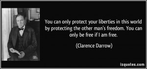 You can only protect your liberties in this world by protecting the ...