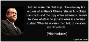 ... he releases that, talk to me about my tax returns. - Mike Huckabee