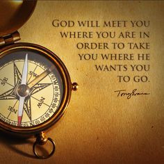 ... you are in order to take you where He wants you to go. - Tony Evans